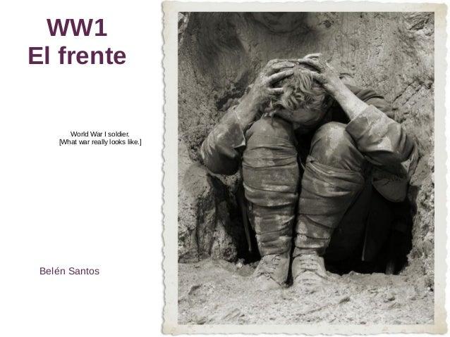 WW1 El frente World War I soldier. [What war really looks like.] Belén Santos