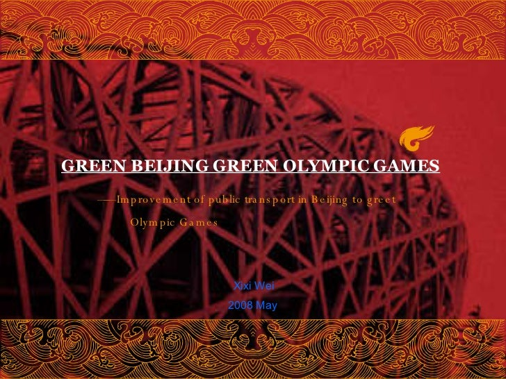 GREEN BEIJING GREEN OLYMPIC GAMES Xixi Wei 2008 May ——  Improvement of public transport in Beijing to greet Olympic Games