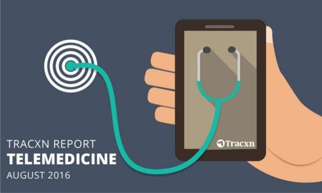 Telemedicine Report, August 2016 Tracxn World's Largest Startup Research Platform 2