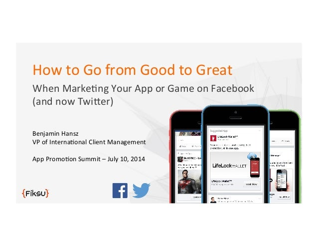 How  to  Go  from  Good  to  Great   When  Marke2ng  Your  App  or  Game  on  Facebook   (an...