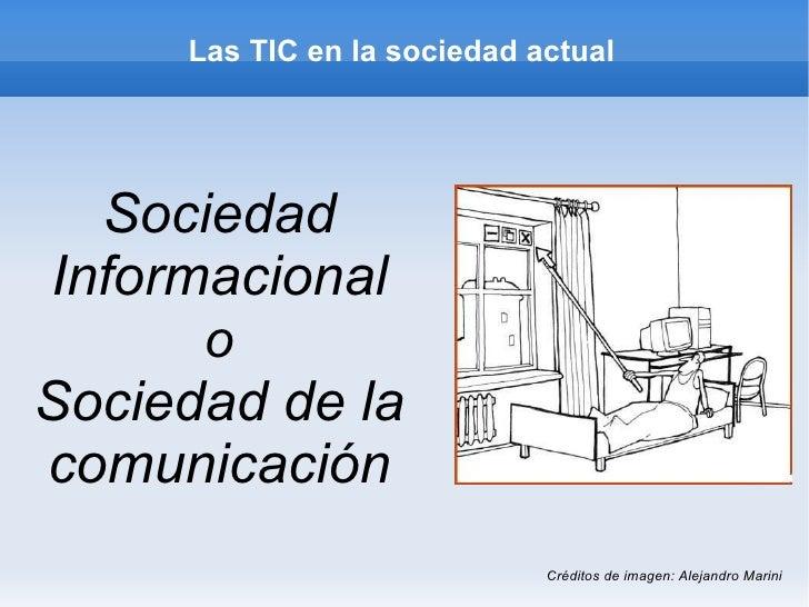 Las TIC en la sociedad actual  SociedadInformacional      oSociedad de lacomunicación                             Créditos...