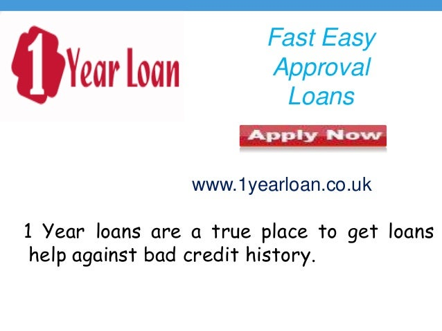 Fast Easy Approval Loans 1 Year loans are a true place to get loans help against bad credit history. www.1yearloan.co.uk