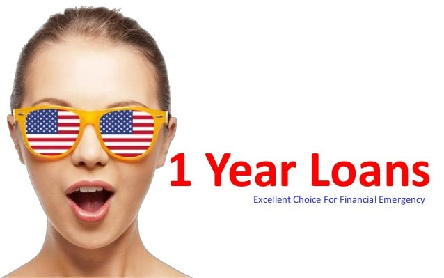 1 Year LoansExcellent Choice For Financial Emergency
