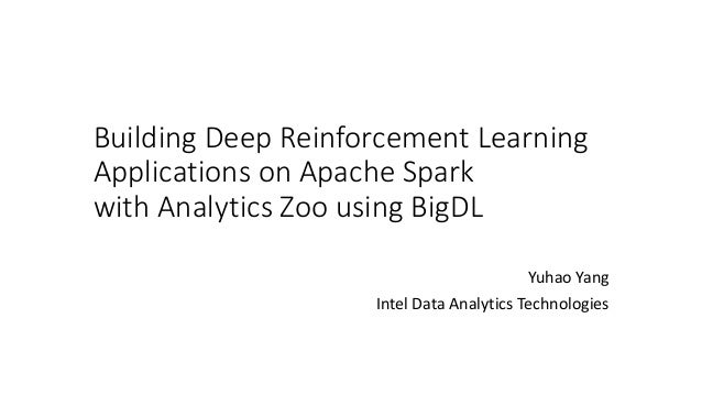 Building Deep Reinforcement Learning Applications on Apache Spark wit…