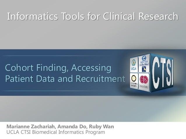 Informatics Tools for Clinical Research Marianne Zachariah, Amanda Do, Ruby Wan UCLA CTSI Biomedical Informatics Program C...