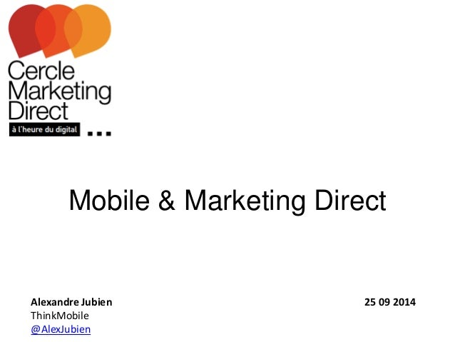 Mobile & Marketing Direct  Alexandre Jubien 25 09 2014  ThinkMobile  @AlexJubien