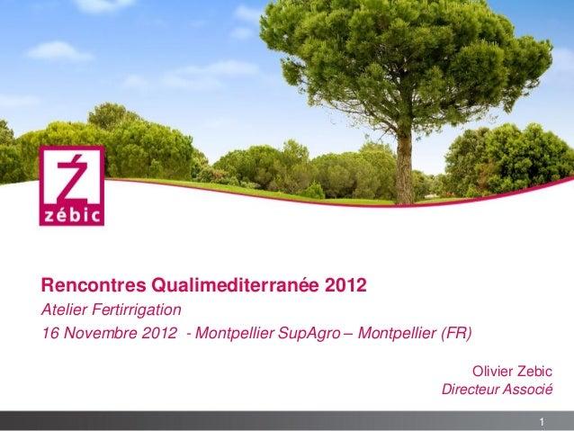 Rencontres Qualimediterranée 2012Atelier Fertirrigation16 Novembre 2012 - Montpellier SupAgro – Montpellier (FR)          ...