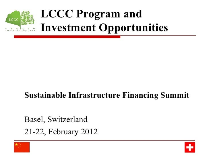 LCCC Program and    Investment OpportunitiesSustainable Infrastructure Financing SummitBasel, Switzerland21-22, February 2...