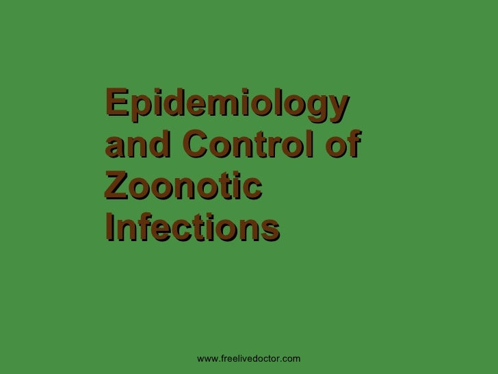 Epidemiology and Control of Zoonotic Infections www.freelivedoctor.com
