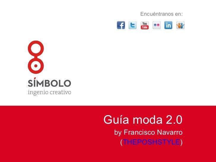 Guía moda 2.0 by Francisco Navarro ( THEPOSHSTYLE ) Encuéntranos en: