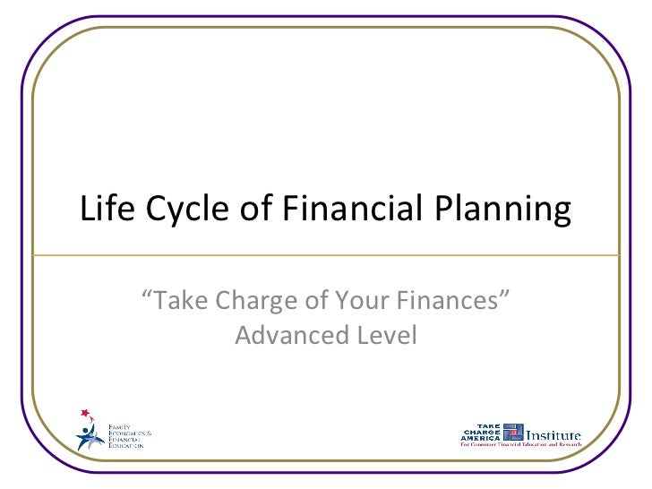 """Life Cycle of Financial Planning    """"Take Charge of Your Finances""""           Advanced Level"""