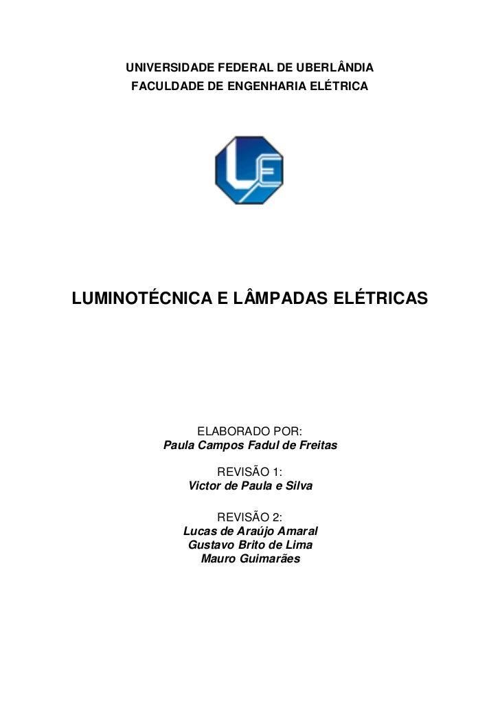 UNIVERSIDADE FEDERAL DE UBERLÂNDIA     FACULDADE DE ENGENHARIA ELÉTRICALUMINOTÉCNICA E LÂMPADAS ELÉTRICAS                E...