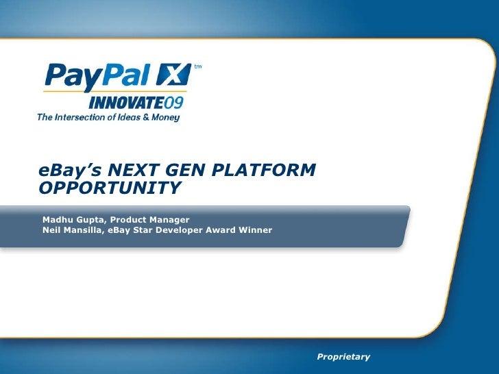 eBay's NEXT GEN PLATFORM OPPORTUNITY Madhu Gupta, Product Manager Neil Mansilla, eBay Star Developer Award Winner