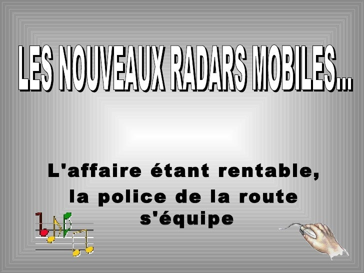 LES NOUVEAUX RADARS MOBILES... L'affaire étant rentable, la police de la route s'équipe