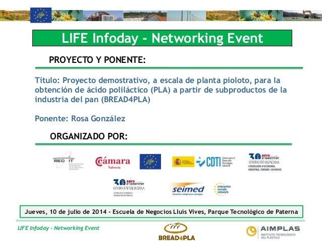 LIFE Infoday - Networking Event LIFE Infoday - Networking Event PROYECTO Y PONENTE: Título: Proyecto demostrativo, a escal...