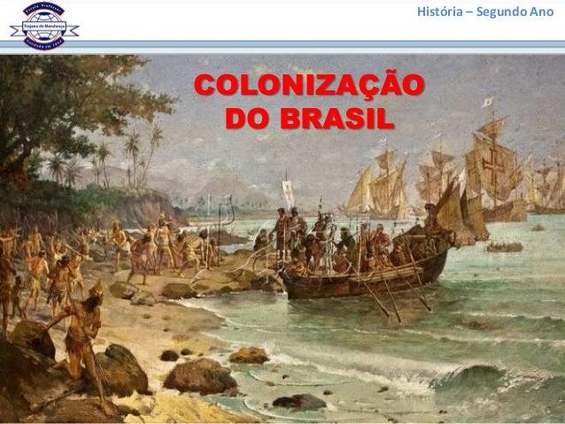 História – Segundo AnoCOLONIZAÇÃO DO BRASIL