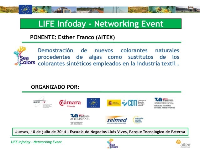 LIFE Infoday - Networking Event LIFE Infoday - Networking Event PONENTE: Esther Franco (AITEX) Demostración de nuevos colo...