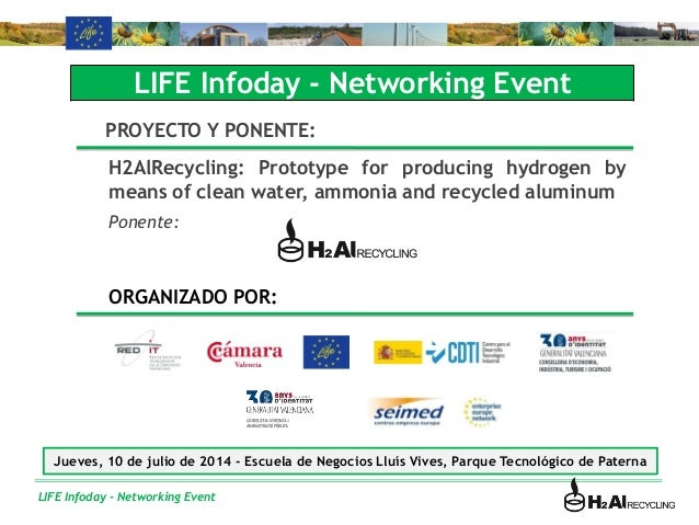 LIFE Infoday - Networking Event LIFE Infoday - Networking Event PROYECTO Y PONENTE: H2AlRecycling: Prototype for producing...