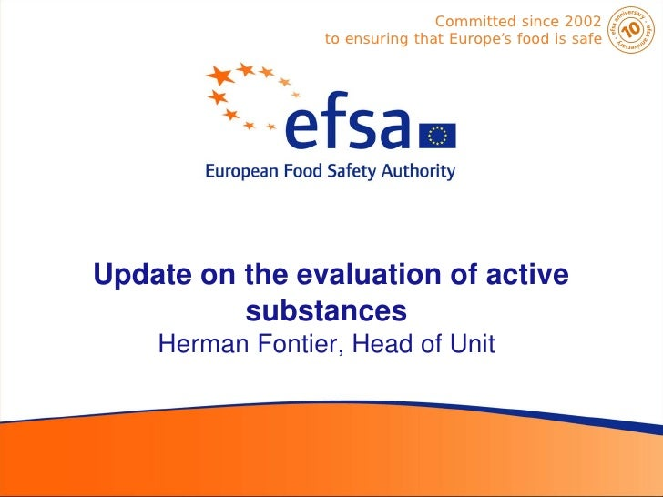 Committed since 2002                 to ensuring that Europe's food is safeUpdate on the evaluation of active          sub...