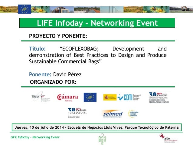 """LIFE Infoday - Networking Event LIFE Infoday - Networking Event PROYECTO Y PONENTE: Título: """"ECOFLEXOBAG; Development and ..."""