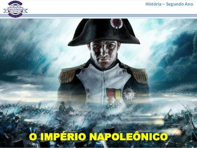 História – Segundo AnoO IMPÉRIO NAPOLEÔNICO