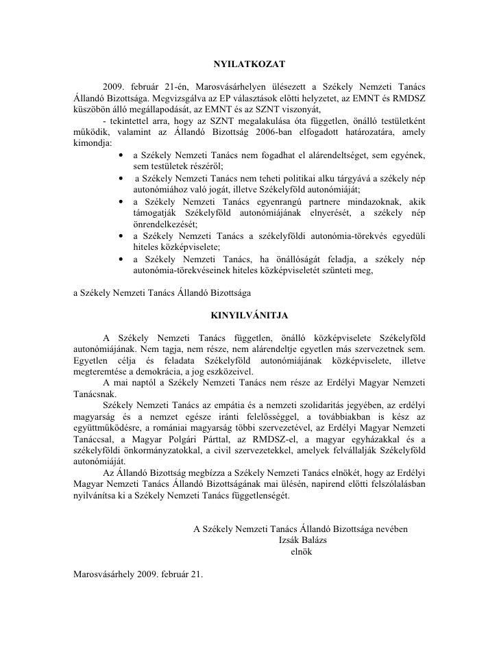 NYILATKOZAT         2009. február 21-én, Marosvásárhelyen ülésezett a Székely Nemzeti Tanács Állandó Bizottsága. Megvizsgá...