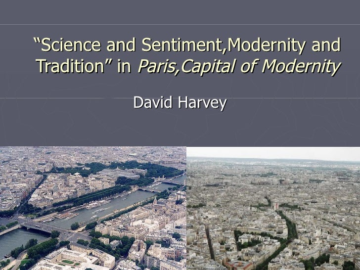 """"""" Science and Sentiment,Modernity and Tradition"""" in  Paris,Capital of Modernity David Harvey"""