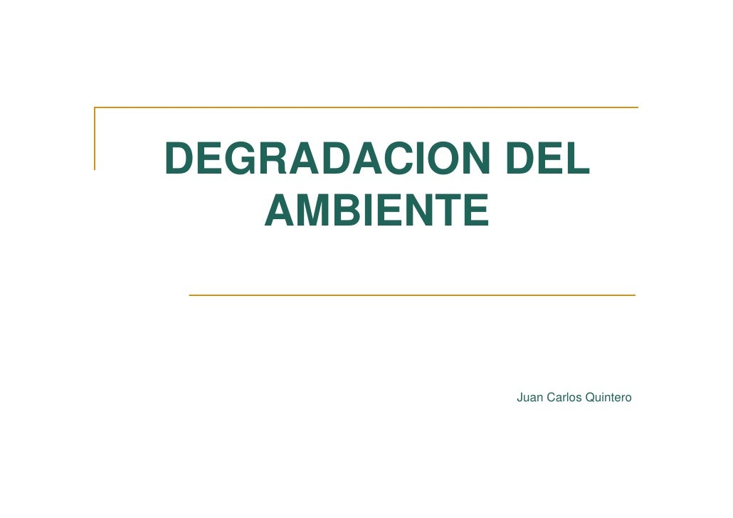 DEGRADACION DEL    AMBIENTE                Juan Carlos Quintero