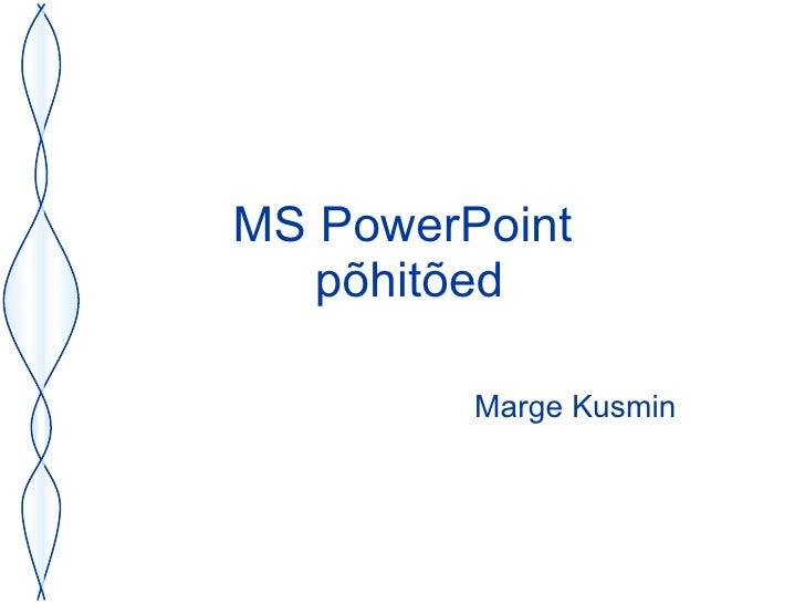 MS PowerPoint  põhitõed Marge Kusmin
