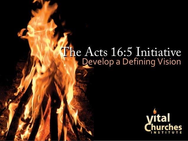 The Acts 16:5 InitiativeThe Acts 16:5 InitiativeDevelop a Defining VisionDevelop a Defining Vision