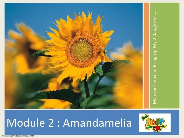 <ul><li>Module 2 : Amandamelia </li></ul><ul><li>My experience in Bring Up My 2 daughters….  </li></ul>All rights reserved...