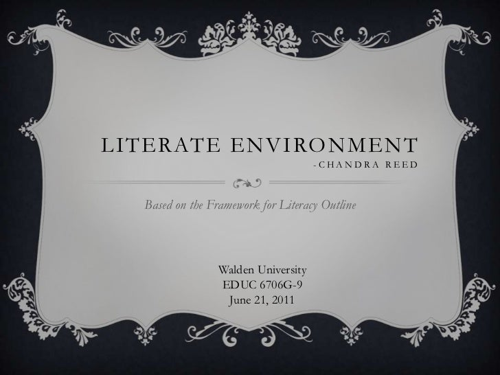 Literate Environment-Chandra Reed<br />Based on the Framework for Literacy Outline<br />Walden University<br />EDUC 6706G-...