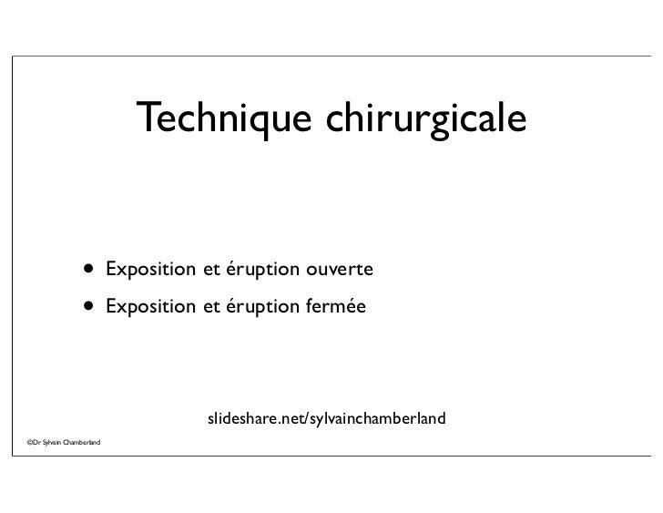 Technique chirurgicale                 • Exposition et éruption ouverte                 • Exposition et éruption fermée   ...