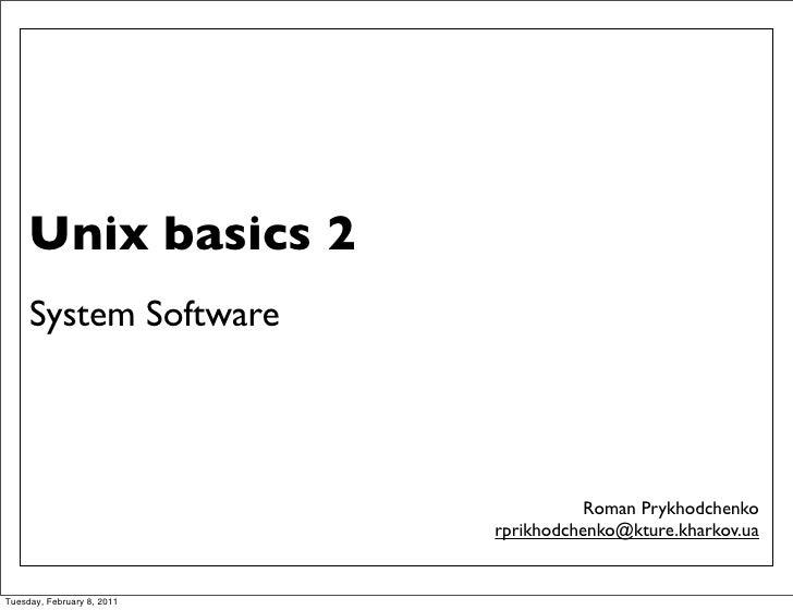 Unix basics 2     System Software                                       Roman Prykhodchenko                            rpr...