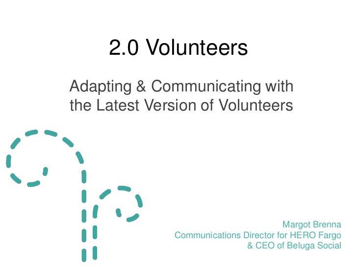 2.0 VolunteersAdapting & Communicating withthe Latest Version of Volunteers                                         Margot...