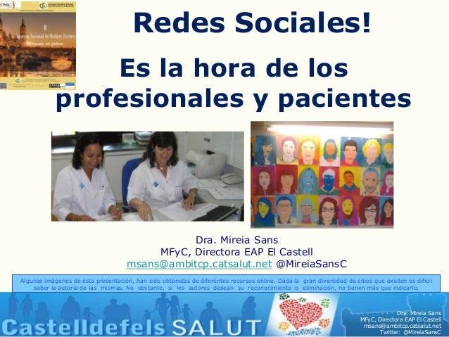 Dra. Mireia SansMFyC, Directora EAP El Castellmsans@ambitcp.catsalut.netTwitter: @MireiaSansCEs la hora de losprofesionale...