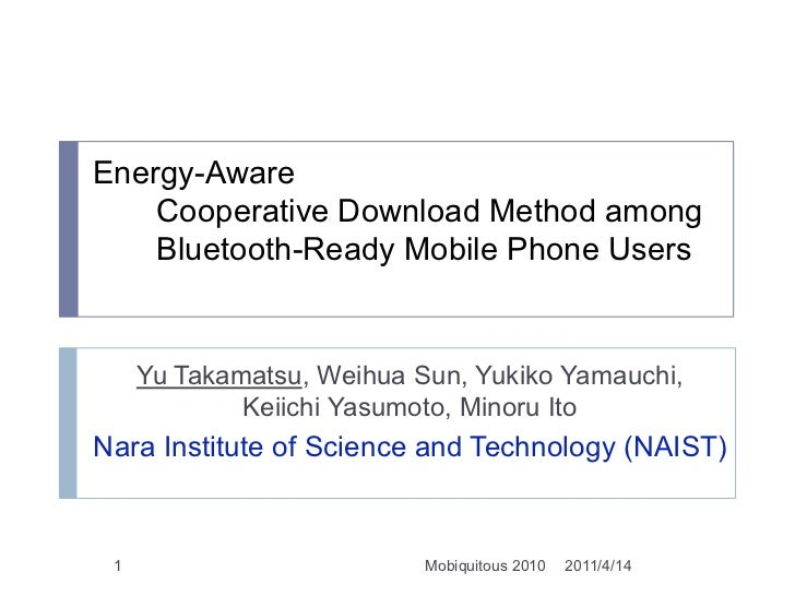 Energy-Aware   Cooperative Download Method among  Bluetooth-Ready Mobile Phone Users<br />Yu Takamatsu, Weihua Sun, Yukiko...