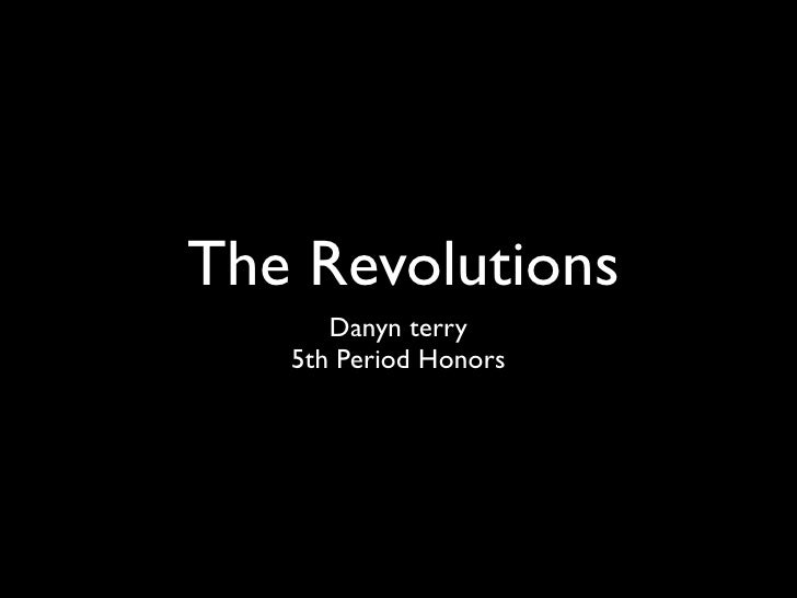 The Revolutions      Danyn terry   5th Period Honors