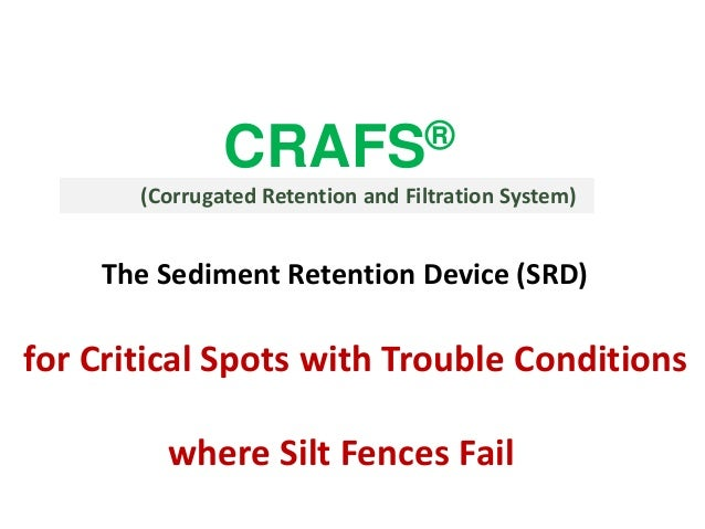 CRAFS® (Corrugated Retention and Filtration System) The Sediment Retention Device (SRD) for Critical Spots with Trouble Co...