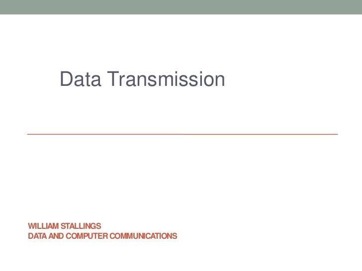 Data TransmissionWILLIAM STALLINGSDATA AND COMPUTER COMMUNICATIONS