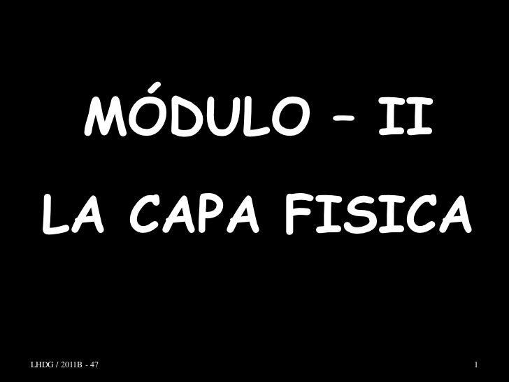 MÓDULO – II  LA CAPA FISICALHDG / 2011B - 47         1