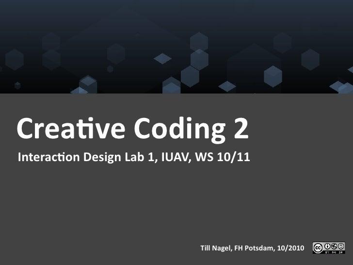 Crea%ve Coding 2 Interac%on Design Lab 1, IUAV, WS 10/11                                              ...