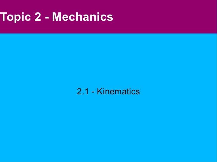 Topic 2 - Mechanics 2.1 - Kinematics
