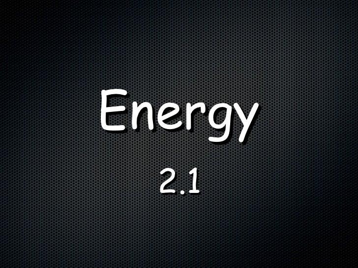 Energy <ul><li>2.1 </li></ul>