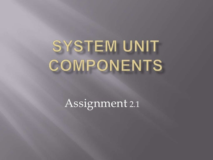 System Unit Components<br />Assignment 2.1<br />