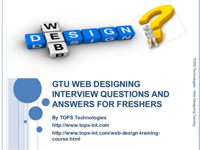 GTU WEB DESIGNING INTERVIEW QUESTIONS AND ANSWERS FOR FRESHERS By TOPS Technologies http://www.tops-int.com http://www.top...