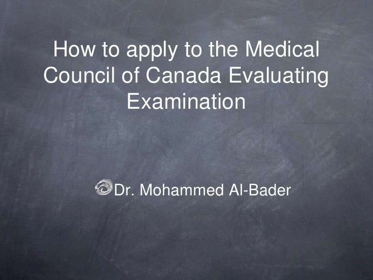 How to apply to the Medical Council of Canada Evaluating Examination<br />Dr. Mohammed Al-Bader<br />