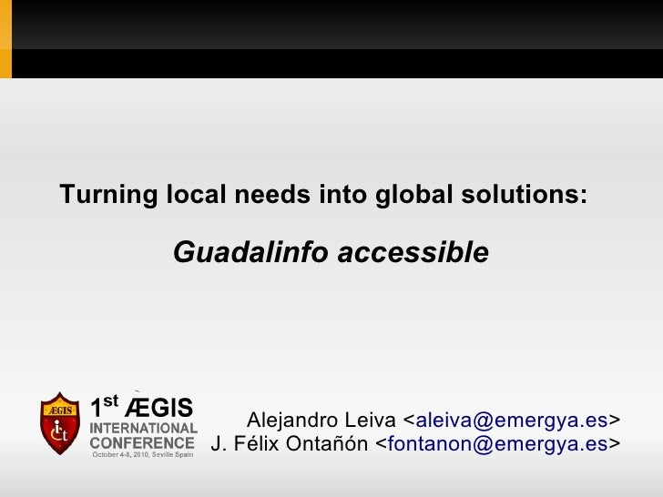 Turning local needs into global solutions:          Guadalinfo accessible                     Alejandro Leiva <aleiva@emer...