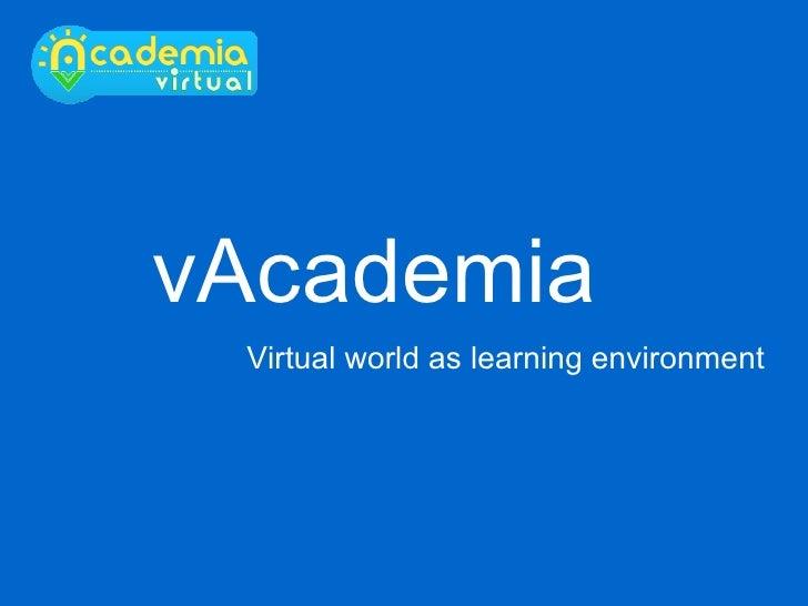 vAcademia Virtual world as learning environment