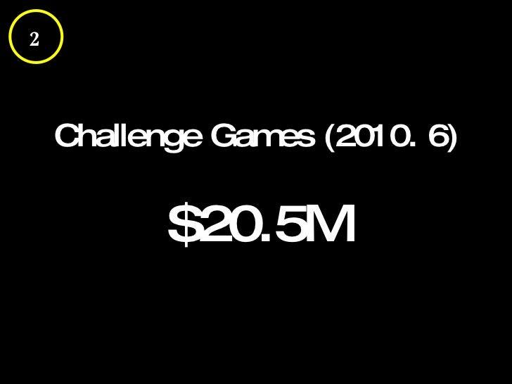 Challenge Games (2010. 6) $20.5M 2